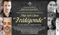 Việt Nam công diễn vở Opera Hoàng Hậu Frédégonde nổi tiếng thế giới