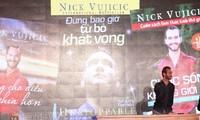 นิค วูจิซิคนักธุกิจพิการผู้สร้างความมหัศจรรย์ชาวออสเตรเลียเยือนเวียดนาม