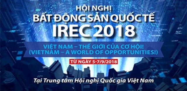 Việt Nam lần đầu tiên đăng cai Hội nghị Bất động sản Quốc tế - IREC 2018 - ảnh 1