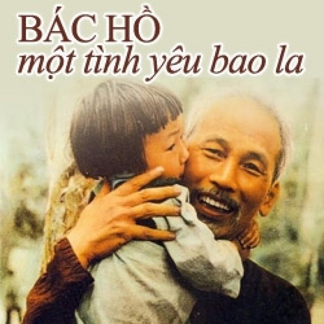 """เพลง """"Bác Hồ, một tình yêu bao la""""หรือ  """"ลุงโฮ – ความรักอันไพศาล"""" - ảnh 1"""